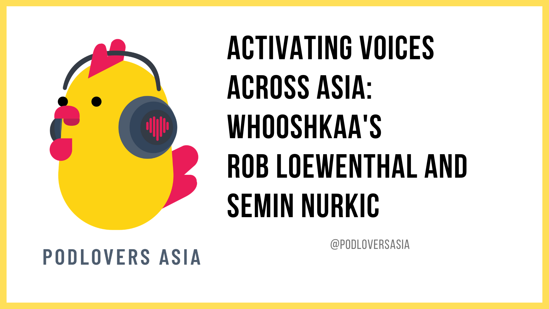 Activating voices across Asia with Whooshkaa's Rob Loewenthal and Semin Nurkic